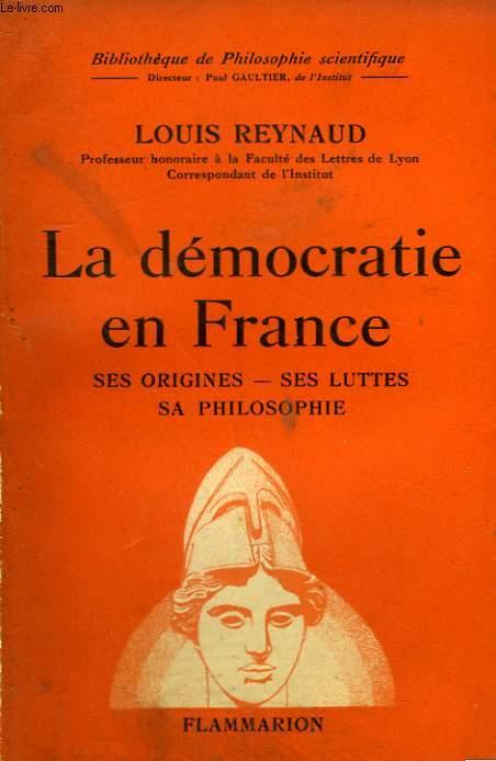 LA DEMOCRATIE EN FRANCE. SES ORIGINES, SES LUTTES, SA PHILOSOPHIE. COLLECTION : BIBLIOTHEQUE DE PHILOSOPHIE SCIENTIFIQUE.