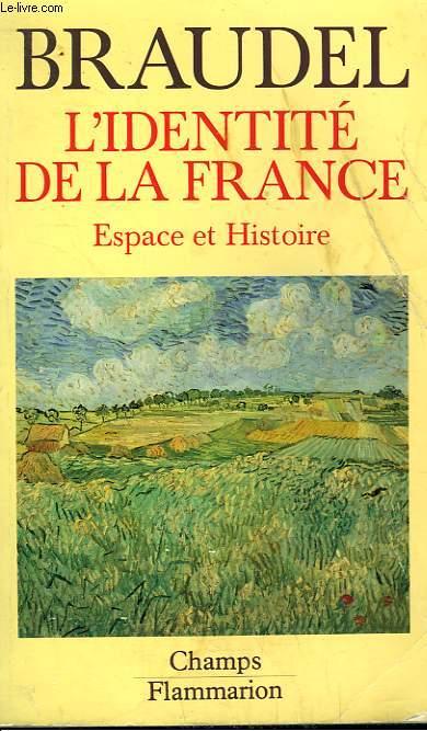 L'IDENTITE DE LA FRANCE. ESPACE ET HISTOIRE. TOME 1. COLLECTION CHAMP N° 220