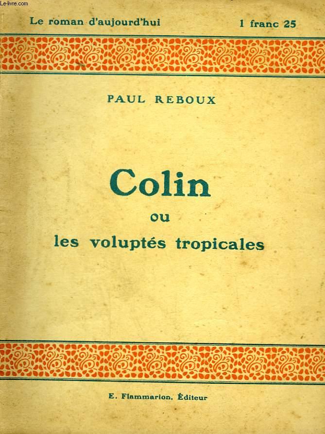 COLIN OU LES VOLUPTES TROPICALES. COLLECTION : LE ROMAN D'AUJOURD'HUI N° 20