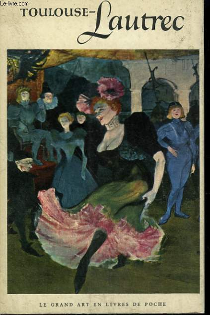 HENRI DE TOULOUSE - LAUTREC. COLLECTION : LE GRAND ART EN LIVRES DE POCHE N° 3
