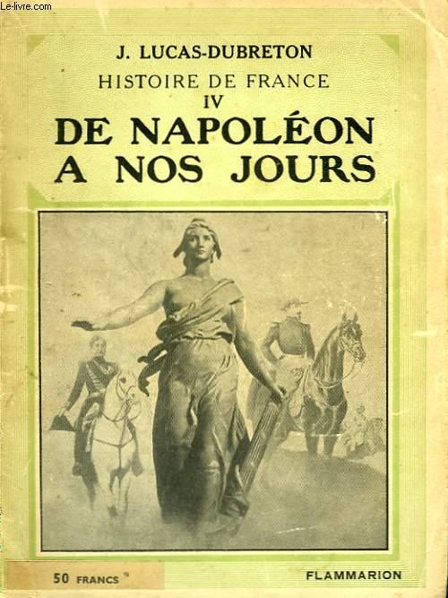 HISTOIRE DE FRANCE IV : DE NAPOLEON A NOS JOURS. COLLECTION : HIER ET AUJOURD'HUI.