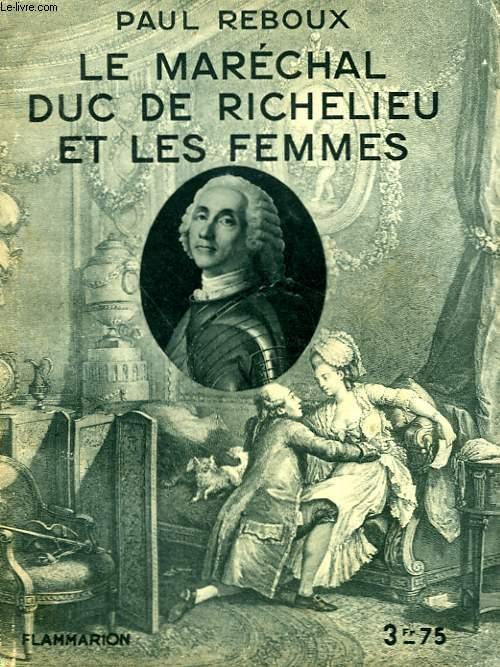 LE MARECHAL DUC DE RICHELIEU ET LES FEMMES. COLLECTION : HIER ET AUJOURD'HUI.