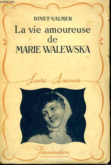 LA VIE AMOUREUSE DE MARIE WALEWSKA. COLLECTION : LEURS AMOURS.