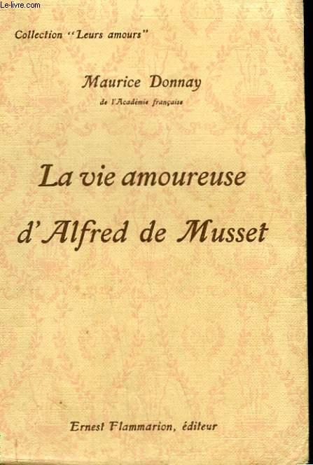 LA VIE AMOUREUSE D' ALFRED DE MUSSET. COLLECTION : LEURS AMOURS.