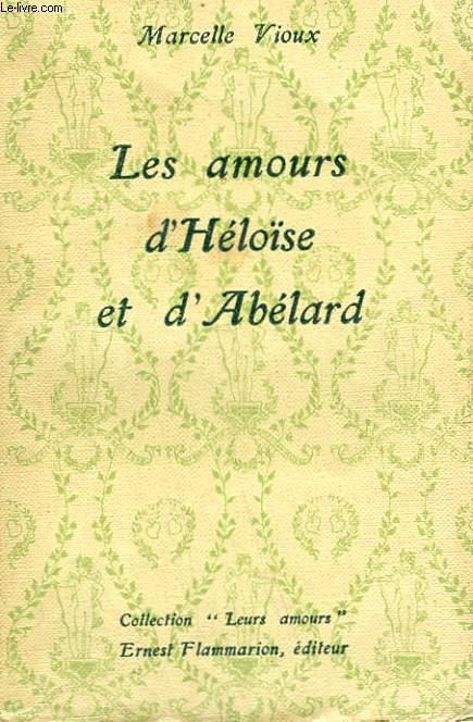 LA VIE AMOUREUSE D'HELOISE ET D'ABELARD. COLLECTION : LEURS AMOURS.