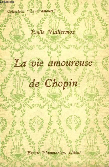 LA VIE AMOUREUSE DE CHOPIN. COLLECTION : LEURS AMOURS.