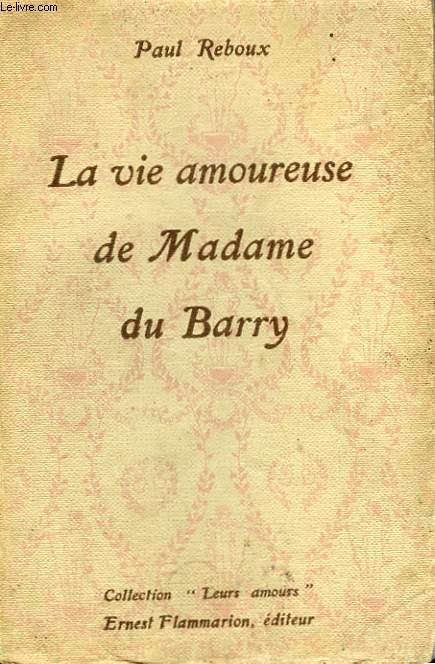 LA VIE AMOUREUSE DE MADAME DU BARRY. COLLECTION : LEURS AMOURS.