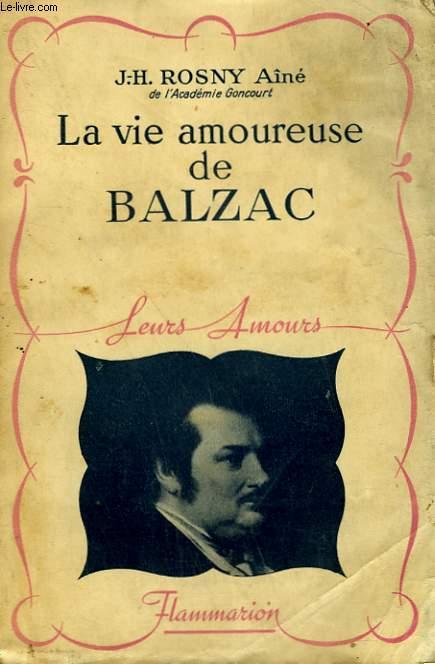 LA VIE AMOUREUSE DE BALZAC. COLLECTION : LEURS AMOURS.
