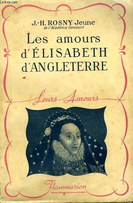 LA VIE AMOUREUSE D'ELISABETH D'ANGLETERRE. COLLECTION : LEURS AMOURS.