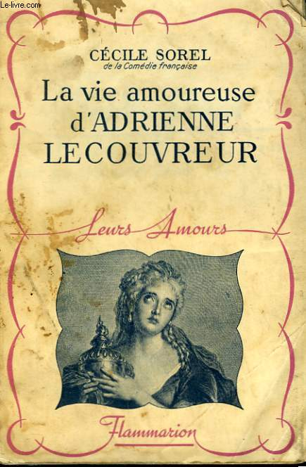 LA VIE AMOUREUSE D'ADRIENNE LECOUVREUR. COLLECTION : LEURS AMOURS.
