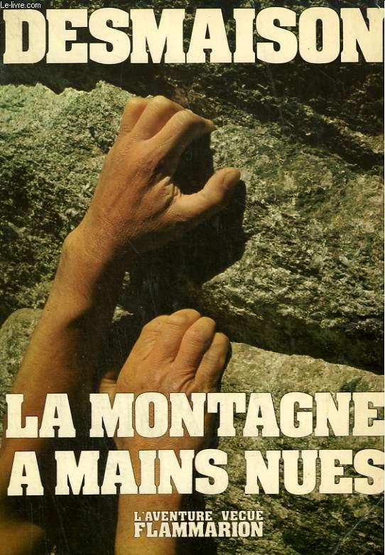 LA MONTAGNE A MAINS NUES. COLLECTION : L'AVENTURE VECUE.