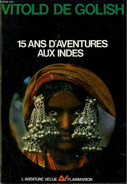 15 ANS D'AVENTURES AUX INDES. TOME 1 : L'INDE OUBLIEE. COLLECTION : L'AVENTURE VECUE.