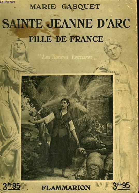 SAINTE JEANNE D'ARC. FILLE DE FRANCE. COLLECTION : LES BONNES LECTURES.