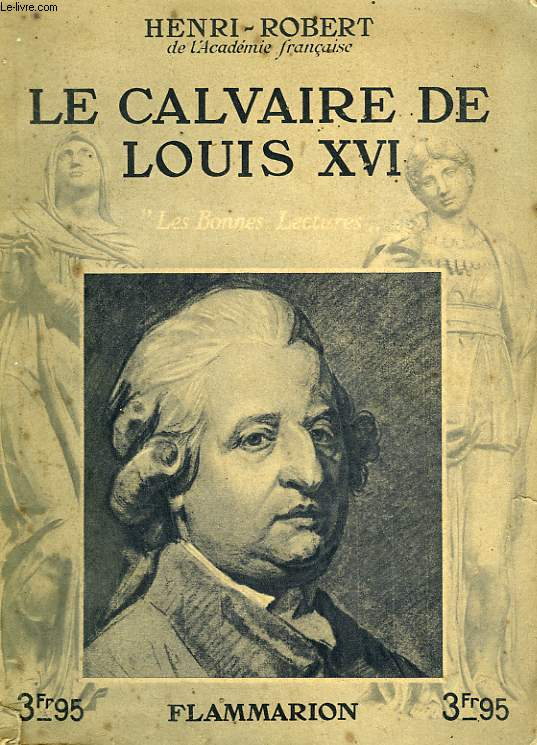 LE CALVAIRE DE LOUIS XVI. COLLECTION : LES BONNES LECTURES.