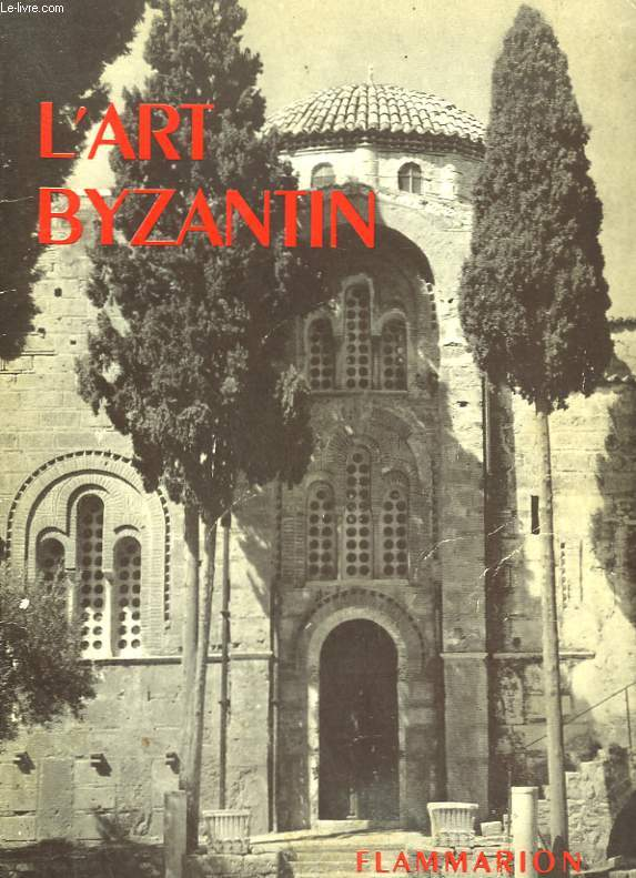 L'ART BYZANTIN. COLLECTION : LA GRAMMAIRE DES STYLES.