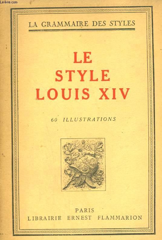 LE STYLE LOUIS XIV. COLLECTION : LA GRAMMAIRE DES STYLES.