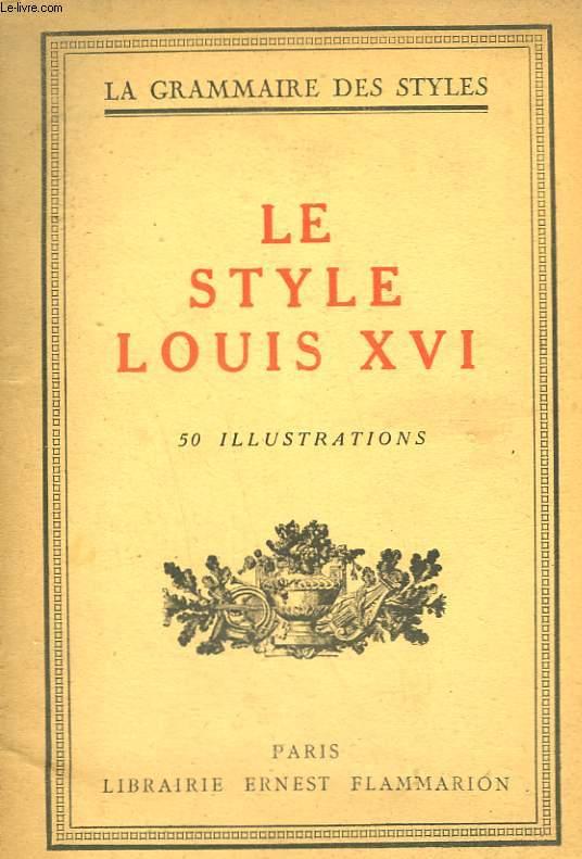 LE STYLE LOUIS XVI. COLLECTION : LA GRAMMAIRE DES STYLES.
