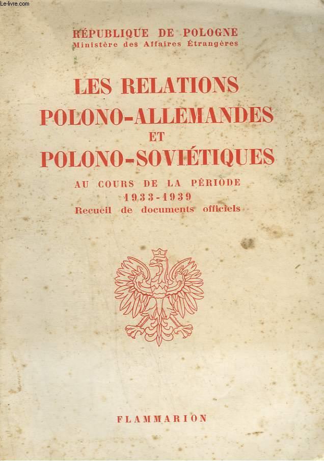 LES RELATIONS POLONO-ALLEMANDES ET POLONO SOVIETIQUES AU COURS DE LA PERIODE 1933 - 1939.
