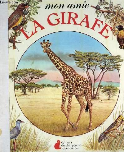MON AMIE LA GIRAFE. EDITIONS DU CHAT PERCHE.