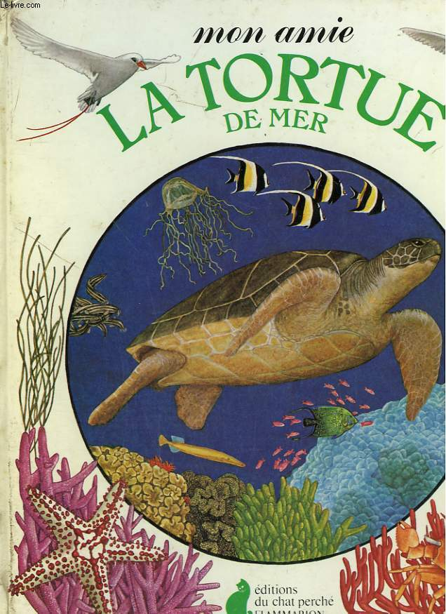 MON AMIE LA TORTUE DE MER. EDITIONS DU CHAT PERCHE.