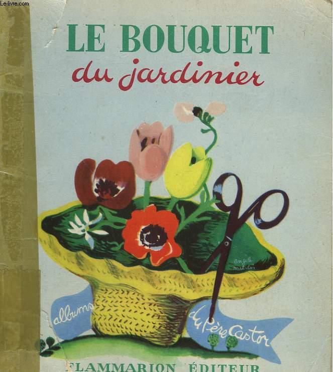 LE BOUQUET DU JARDINIER. LES ALBUMS DU PERE CASTOR.