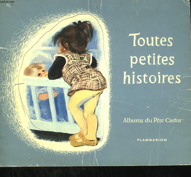 TOUTES PETITES HISTOIRES. LES ALBUMS DU PERE CASTOR.