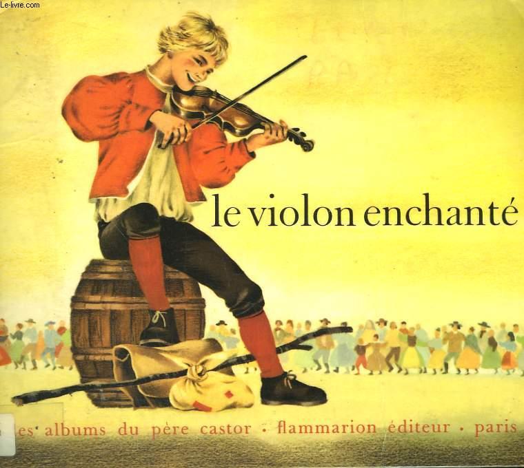 LE VIOLON ENCHANTE. LES ALBUMS DU PERE CASTOR.