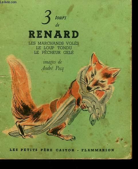 3 TOURS DE RENARD. LE MARCHANDS VOLES, LE LOUP TONDU, LE PECHEUR GELE. LES PETITS CASTORS.