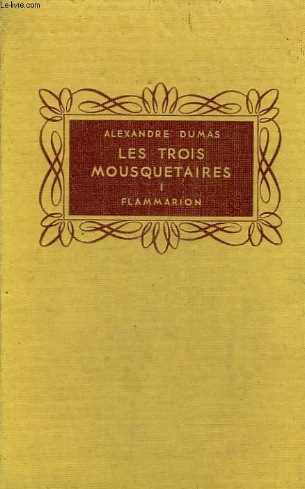 LES TROIS MOUSQUETAIRES. TOME 1. COLLECTION FLAMMARION.