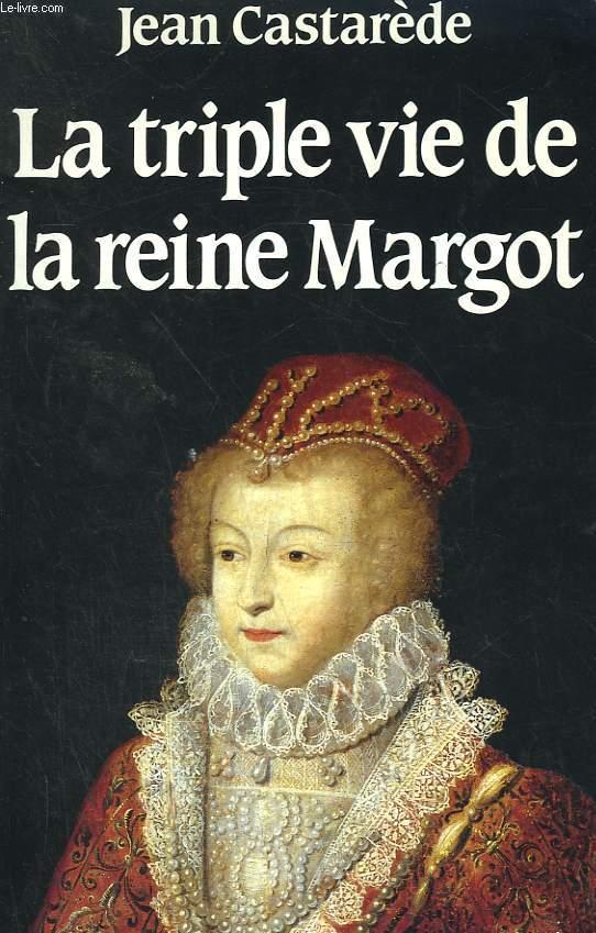 LA TRIPLE VIE DE LA REINE MARGOT.