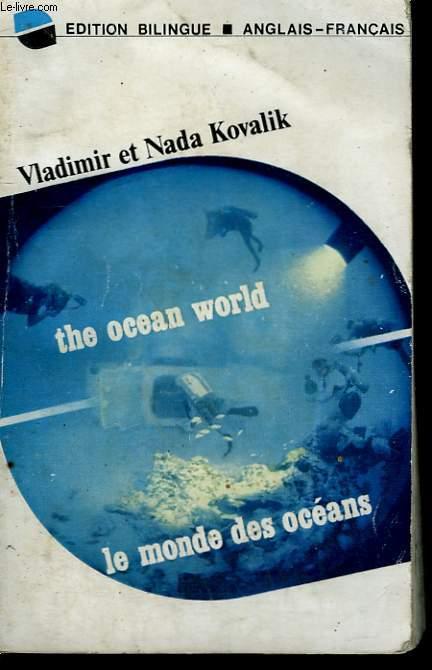 LE MONDE DES OCEANS / THE OCEAN WORLD. EDITION BILINGUE : ANGLAIS - FRANCAIS.