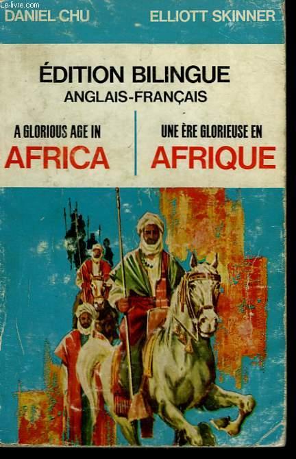 UNE ERE GLORIEUSE EN AFRIQUE / A GLORIOUS AGE IN AFRICA EDITION BILINGUE : ANGLAIS - FRANCAIS.