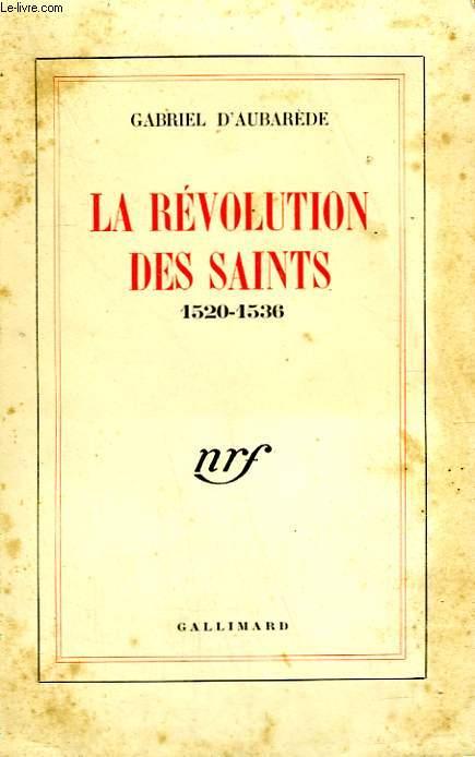 LA REVOLUTION DES SAINTS. 1520 - 1536.