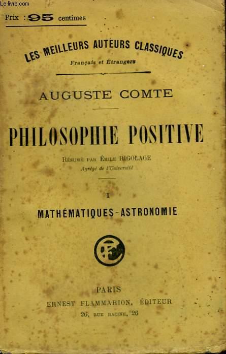 PHILOSOPHIE POSITIVE. TOME 1 : MATHEMATIQUES - ASTRONOMIE.