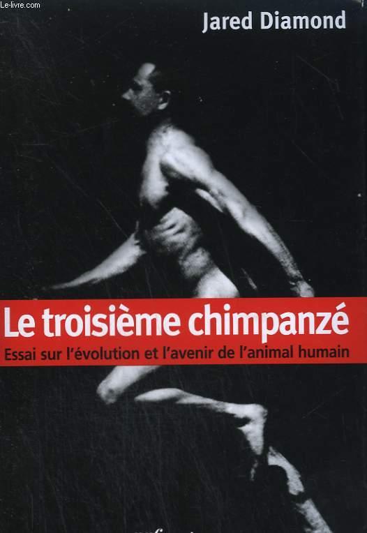 LE TROISIEME CHIMPANZE. ESSAI SUR L'EVOLUTION ET L'AVENIR DE L'ANIMAL HUMAIN.