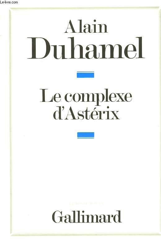 LE COMPLEXE D'ASTERIX. ESSAI SUR LE CARACTERE POLITIQUE DES FRANCAIS.