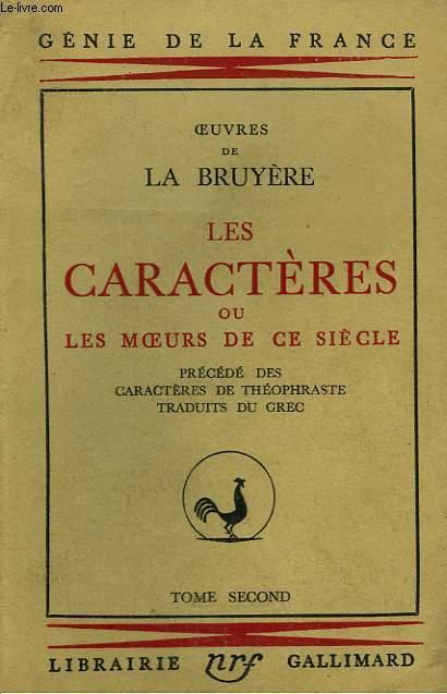 OEUVRES DE LA BRUYERE. LES CARACTERES OU LES MOEURS DE CE SIECLE PRECEDE DES CARACTERES DE THEOPHRASTE. TOME 2.