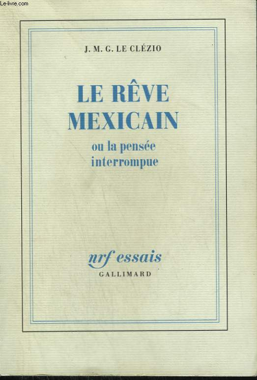 LE REVE MEXICAIN OU LA PENSEE INTERROMPUE.