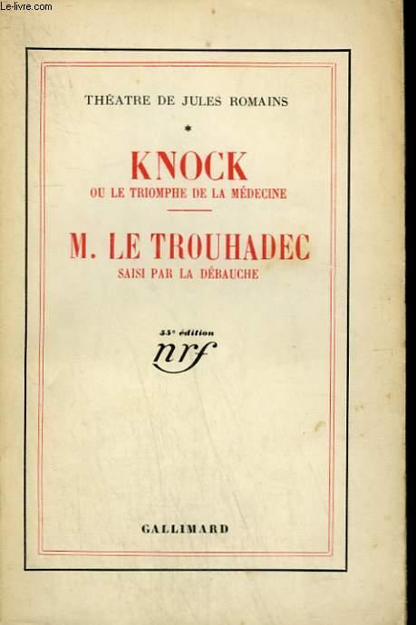 THEATRE DE JULES ROMAINS TOME 1 : KNOCK OU LE TRIOMPHE DE LA MEDECINE SUIVI DE M. LE TROUHADEC SAISI PAR LA DEBAUCHE.
