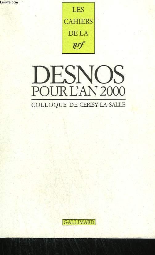 DESNOS POUR L'AN 2000. SUIVIS DE LETTRES INEDITES DE ROBERT DESNOS A GEORGES GAUTRE ( 1919 - 1928 ) ET A YOUKI ( 1939 - 1940 ). COLLOQUE DE CERISY-LA-SALLE. COLLECTION : LES CAHIERS DE LA NRF.