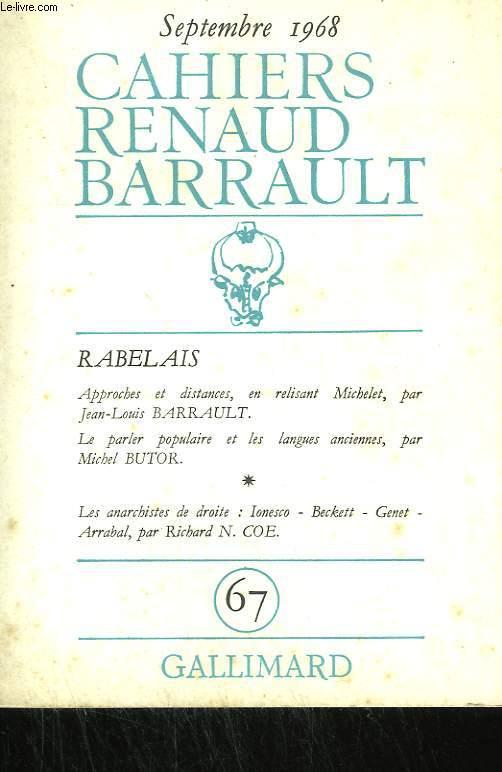 RABELAIS . APPROCHES ET DISTANCES, EN RELISANT MICHELET PAR J-L BARRAULT. LE PARLER POPULAIRE ET LES LANGUES ANCIENNES, PAR M. BUTOR. LES ANARCHISTES DE DROITES : IONESCO, BECKETT, GENET, ARRABAL PAR R. N. COE. COLLECTION : CAHIERS RENAUD BARRAULT N° 67