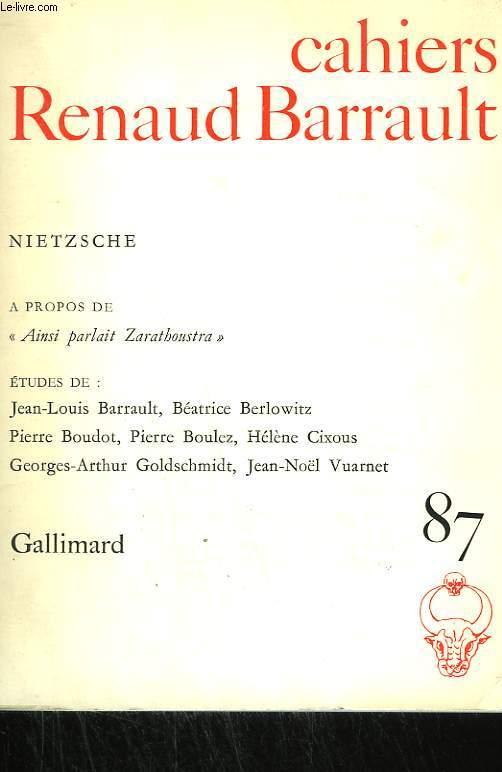 NIETZSCHE. A PROPOS DE : AINSI PARLAIT ZARATHOUSTRA. ETUDES DE : J.-L. BARRAULT, BEATRICE BERLOWITZ, PIERRE BOUDOT, PIERRE BOULEZ, HELENE CIXOUS, GEORGES - ARTHUR GOLDSCHMIDT, JEAN-NOËL VUARNET. COLLECTION : CAHIERS RENAUD BARRAULT N° 87