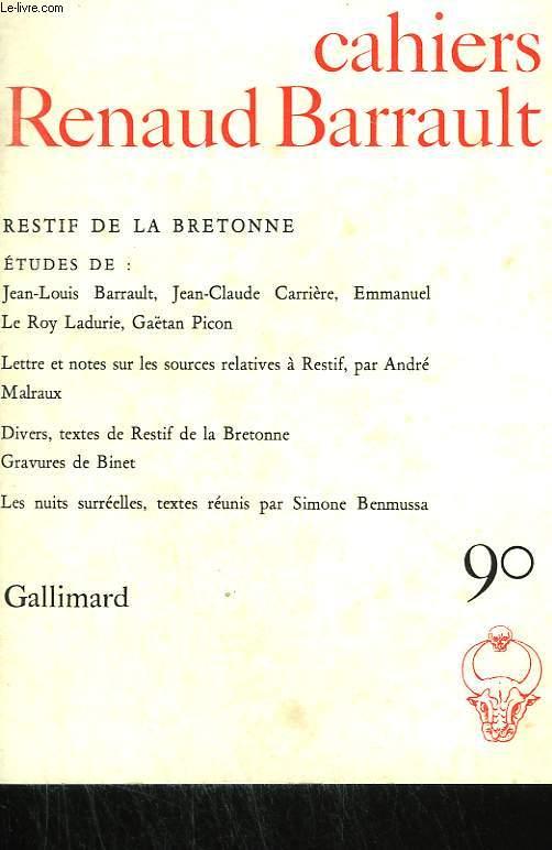 RESTIF DE LA BRETONNE. ETUDES DE : JEAN-LOUIS BARRAULT, JEAN-CLAUDE CARRIERE, EMMANUEL LE ROY LADURIE, GAËTAN PICON. LETTRES ET NOTES SUR LES SOURCES RELATIVES A RESTIF, PAR A. MALRAUX. DIVERS, TEXTES... . COLLECTION : CAHIERS RENAUD BARRAULT N° 90