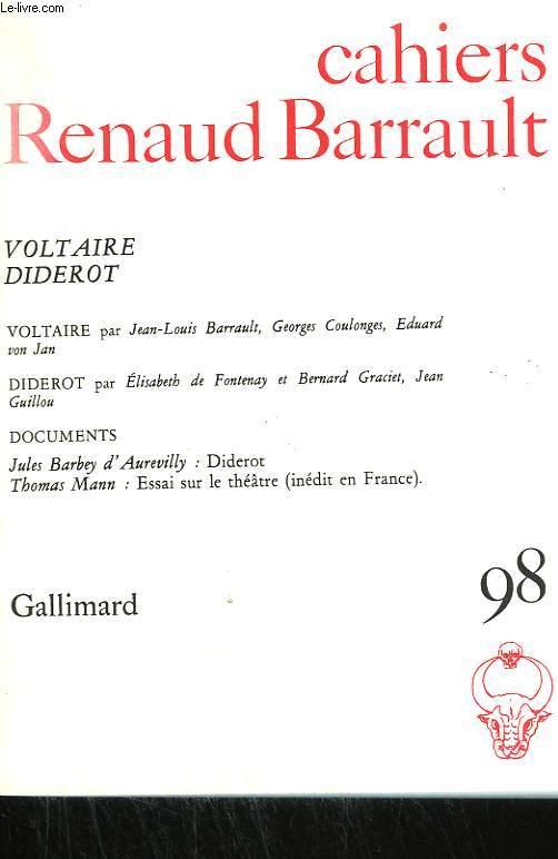 VOLTAIRE, DIDEROT. VOLTAIRE PAR J.-L. BARRAULT, G. COULONGES, E. VON JAN. DIDEROT PAR E. DE FONTENAY ET BERNARD GRACIET, J. GUILLOU. DOCUMENTS : JULES BARBEY D'AUREVILLY : DIDEROT. T. MANN : ESSAI SUR LE THEATRE. COLLECTION : CAHIERS RENAUD BARRAULT N° 98