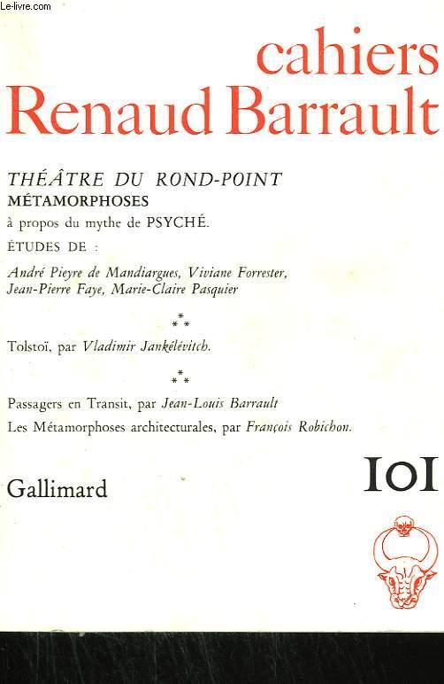 THEATRE DU ROND-POINT. METAMORPHOSES A PROPOS DU MYTHE DE PSYCHE. ETUDES DE A. PIEYRE, V. FORRESTER, J.-P. FAYE, M.-C. PASQUIER. TOLSTOÏ PAR V. JANKELEVITCH. PASSAGERS EN TRANSIT PAR J.-L. BARRAULT. COLLECTION : CAHIERS RENAUD BARRAULT N° 101