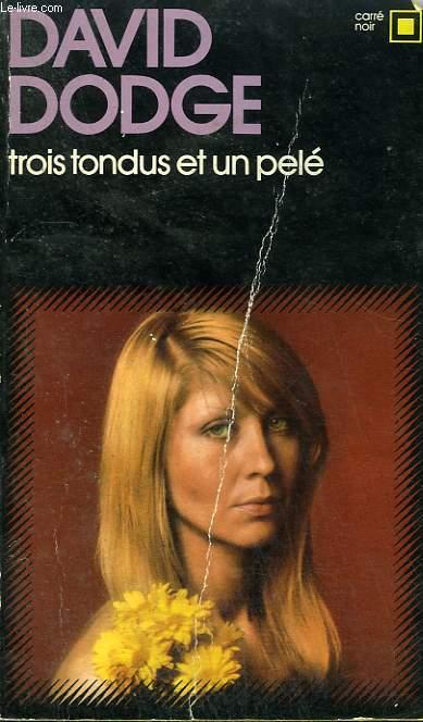 TROIS TONDUS ET UN PELE. COLLECTION : CARRE NOIR N° 156