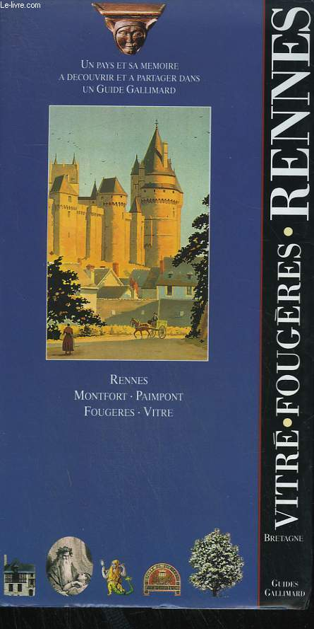 BRETAGNE. VITRE, FOUGERES, RENNES. COLLECTION : GUIDES GALLIMARD.