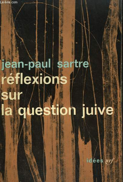 REFLEXIONS SUR LA QUESTION JUIVE. COLLECTION : IDEES N° 2