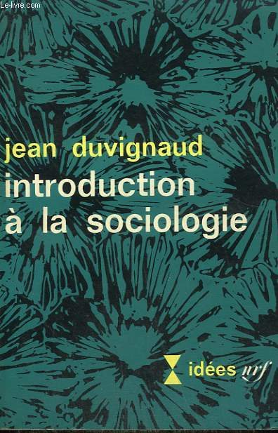 INTRODUCTION A LA SOCIOLOGIE. COLLECTION : IDEES N° 115