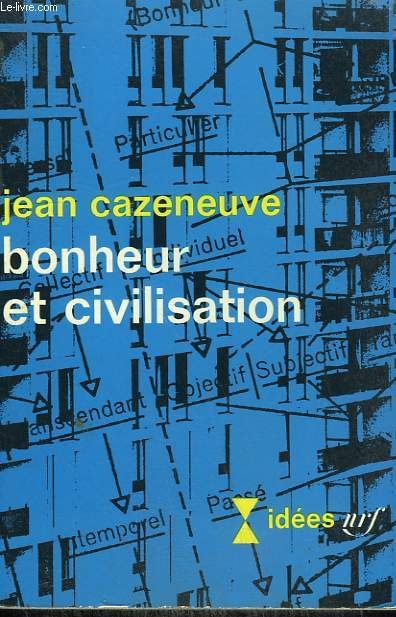 BONHEUR ET CIVILISATION. COLLECTION : IDEES N° 117